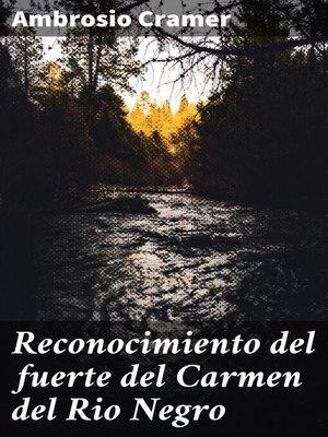 cover image of Reconocimiento del fuerte del Carmen del Rio Negro