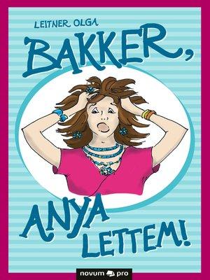 cover image of Bakker, anya lettem!