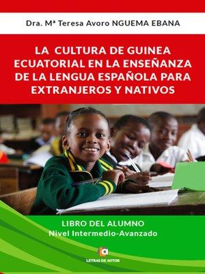 cover image of La cultura de Guinea Ecuatorial en la enseñanza de la lengua española para extranjeros y nativos