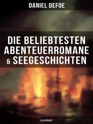 cover image of Die beliebtesten Abenteuerromane & Seegeschichten von Daniel Defoe (Illustriert)