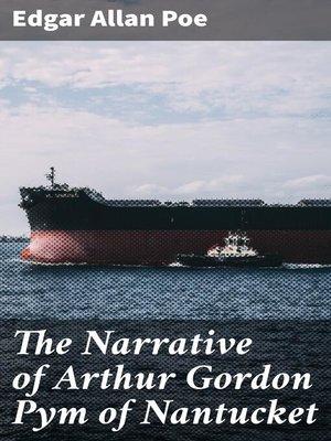 cover image of The Narrative of Arthur Gordon Pym of Nantucket