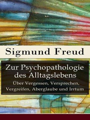 cover image of Zur Psychopathologie des Alltagslebens--Über Vergessen, Versprechen, Vergreifen, Aberglaube und Irrtum