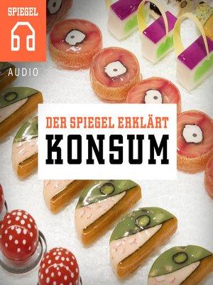 cover image of Konsum: Zwölf Einblicke in die Welt des Konsums