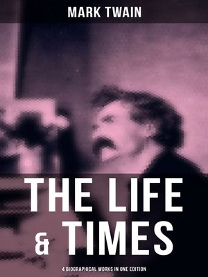 cover image of The Life & Times of Mark Twain--4 Biographical Works in One Edition