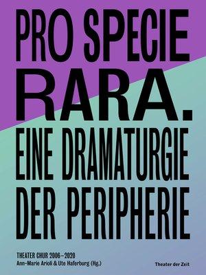 cover image of Pro Specie Rara. Eine Dramaturgie der Peripherie