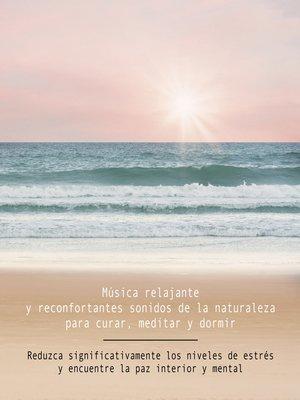 cover image of Música relajante y reconfortantes sonidos de la naturaleza para curar, meditar y dormir