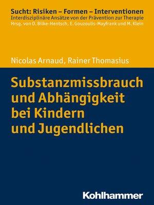 cover image of Substanzmissbrauch und Abhängigkeit bei Kindern und Jugendlichen