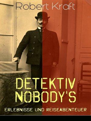 cover image of Detektiv Nobody's Erlebnisse und Reiseabenteuer