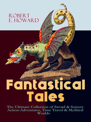 cover image of Fantastical Tales--The Ultimate Collection of Sword & Sorcery Action-Adventures, Time Travel & Mythical Worlds