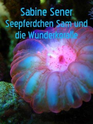 cover image of Seepferdchen Sam und die Wunderkoralle