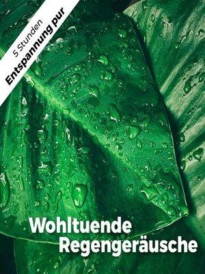 cover image of Wohltuende Regengeräusche