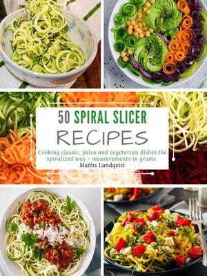 cover image of 50 Spiral Slicer Recipes