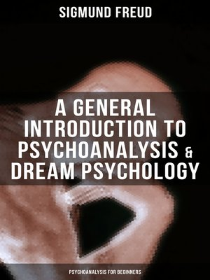 cover image of A General Introduction to Psychoanalysis & Dream Psychology (Psychoanalysis for Beginners)
