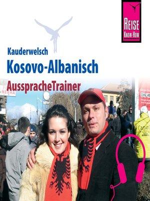 cover image of Reise Know-How Kauderwelsch AusspracheTrainer Kosovo-Albanisch
