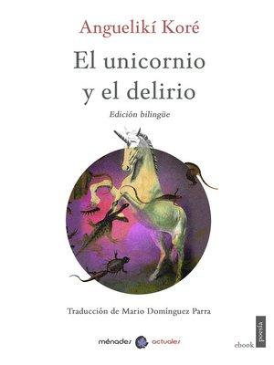 cover image of El unicornio y el delirio