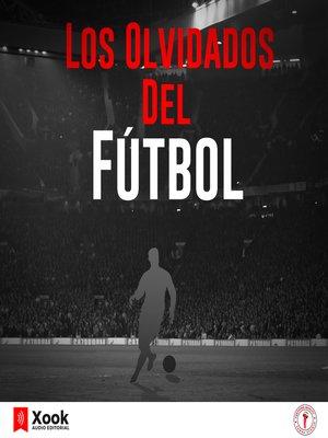 cover image of Los olvidados del fútbol