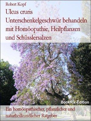 cover image of Ulcus cruris   Unterschenkelgeschwür behandeln mit Homöopathie, Heilpflanzen und Schüsslersalzen