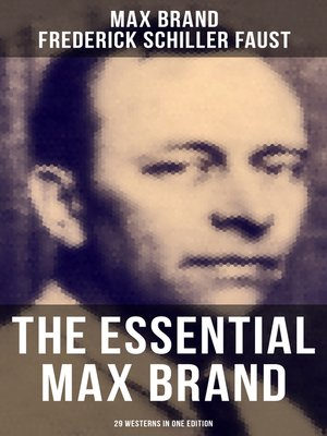 cover image of The Essential Max Brand--29 Westerns in One Edition