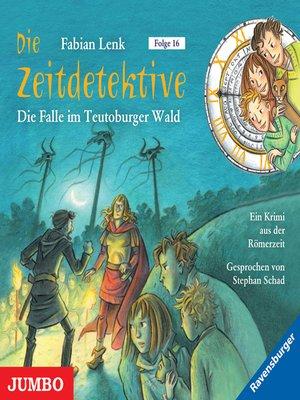 cover image of Die Zeitdetektive. Die Falle im Teutoburger Wald. Ein Krimi aus der Römerzeit [16]