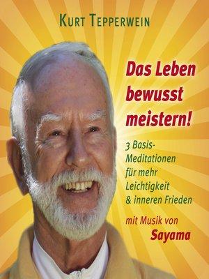 cover image of Das Leben bewusst meistern! (mit klangenergetischer Musik von Sayama)