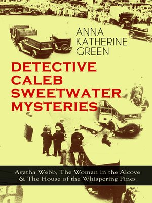 cover image of Detective Caleb Sweetwater Mysteries--Agatha Webb, the Woman in the Alcove & the House of the Whispering Pines