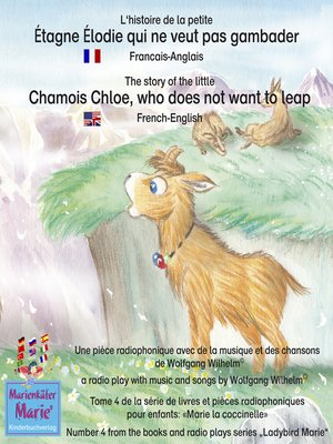 cover image of L'histoire de la petite Étagne Élodie qui ne veut pas gambader. Francais-Anglais / the story of the little Chamois Chloe, who does not want to leap. French-English