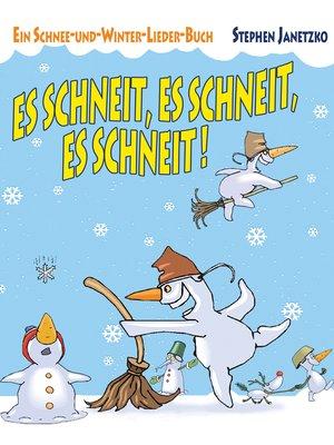 cover image of Es schneit, es schneit, es schneit! – Ein Schnee-und-Winter-Lieder-Buch