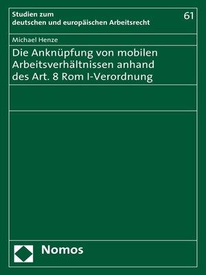cover image of Die Anknüpfung von mobilen Arbeitsverhältnissen anhand des Art. 8 Rom I-Verordnung