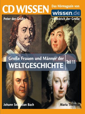 cover image of Teil 11: Peter der Große, Johann Sebastian Bach, Friedrich der Große, Maria Theresia
