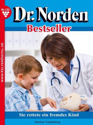 cover image of Dr. Norden Bestseller 135 – Arztroman
