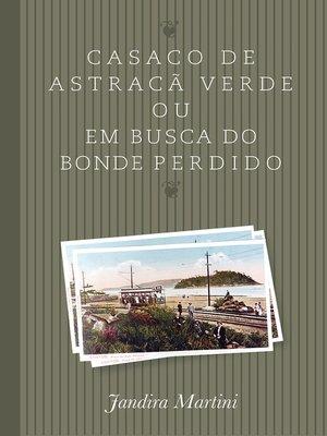cover image of Casaco de astracã verde ou em busca do bonde perdido