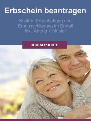 cover image of Erbschein beantragen--Kosten, Erbenhaftung und Erbausschlagung im Erbfall inkl. Antrag + Muster