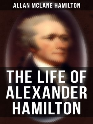 cover image of The Life of Alexander Hamilton