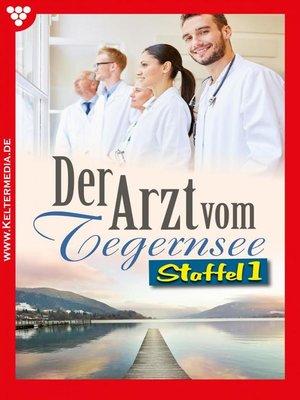 cover image of Der Arzt vom Tegernsee Staffel 1 – Arztroman