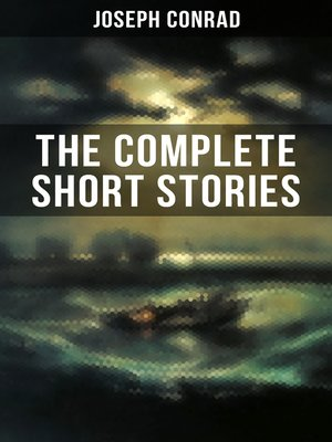 cover image of THE COMPLETE SHORT STORIES OF JOSEPH CONRAD