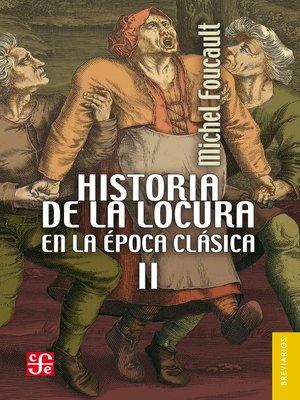 cover image of Historia de la locura en la época clásica, II