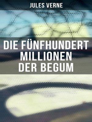 cover image of Die fünfhundert Millionen der Begum