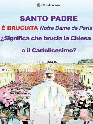 cover image of SANTO PADRE. ÉBRUCIATA NOTRE DAME de París. Significa che brucia la chiesa o il cattolicesimo?