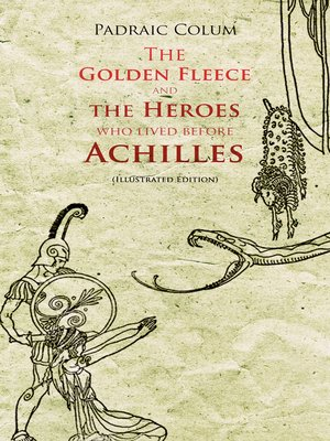 cover image of The Golden Fleece and the Heroes Who Lived Before Achilles (Illustrated Edition)