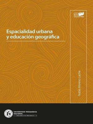 cover image of Espacialidad urbana y educación geográfica