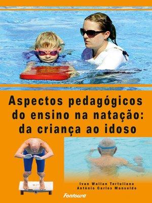 cover image of Aspectos pedagógicos do ensino da natação da criança ao idoso