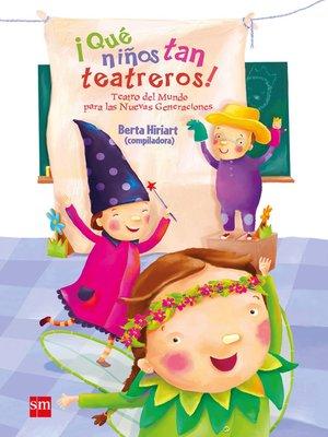 cover image of ¡Qué niños tan teatreros! (Volume1)