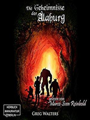cover image of Die Geheimnisse der Alaburg