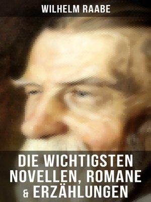 cover image of Die wichtigsten Novellen, Romane & Erzählungen von Wilhelm Raabe