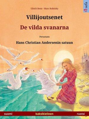 cover image of Villijoutsenet – De vilda svanarna. Kaksikielinen kuvakirja perustuen Hans Christian Andersenin satuun (suomi – ruotsi)
