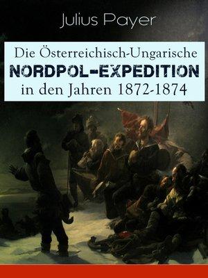 cover image of Die Österreichisch-Ungarische Nordpol-Expedition in den Jahren 1872-1874