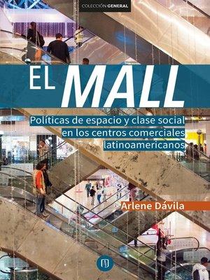cover image of El Mall. Políticas de espacio y clase social en los centros comerciales latinoamericanos
