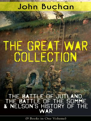 cover image of THE GREAT WAR COLLECTION – the Battle of Jutland, the Battle of the Somme & Nelson's History of the War (9 Books in One Volume)