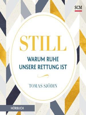 cover image of Still--Warum Ruhe unsere Rettung ist