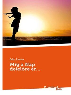 cover image of Míg a Nap delelõre ér...